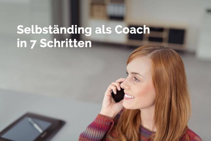 Neuer Beruf Coach? Selbständig als Coach in 7 Schritten!